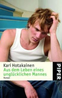 Aus Dem Leben Eines Unglücklichen Mannes - Kari Hotakainen, Stefan Moster