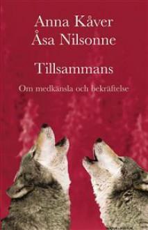 Tillsammans: Om medkänsla och bekräftelse - Anna Kåver, Åsa Nilsonne