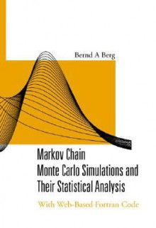 Markov Chain Monte Carlo Simulations and Their Statistical Analysis: With Web-Based FORTRAN Code - Bernd A. Berg