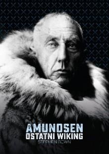 Amundsen. Ostatni wiking - Stephen R. Bown