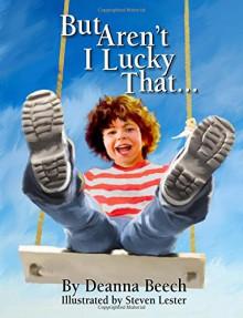 But Aren't I Lucky That - Deanna Beech, Steven Lester