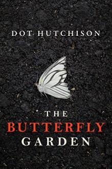 The Butterfly Garden - Dot Hutchison