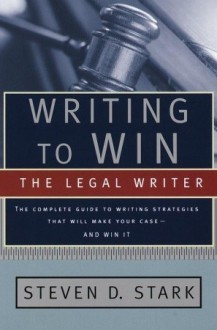 Writing to Win: The Legal Writer - Steven D. Stark