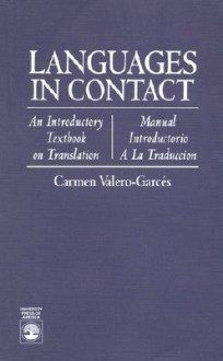 Languages in Contact: An Introductory Textbook on Translation/Manual Introductorio a la Traduccion - Carmen Valero-Garces