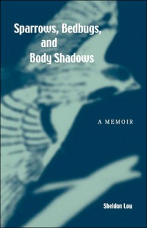Sparrows, Bedbugs, and Body Shadows: A Memoir (Intersections (Honolulu, Hawaii).) - Sheldon Lou