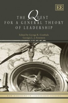 A Quest For A General Theory Of Leadership (New Horizons In Leadership Studies) - George R. Goethals, Georgia J. Sorenson