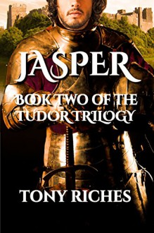 Jasper - Book Two of the Tudor Trilogy - Tony Riches