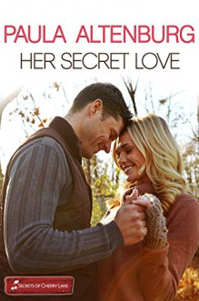 Her Secret Love (Secrets of Cherry Lake Book 3) - Paula Altenburg