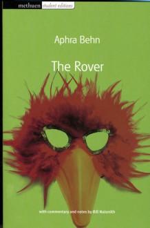 The Rover: Methuen Student Edtion (Methuen Student Edition) - Aphra Behn, Bill Naismith