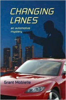 Changing Lanes: An Automotive Mystery - Grant Mobielle