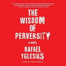 Wisdom of Perversity - Rafael Yglesias, Paul Boehmer