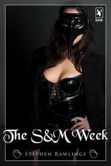 The S&M Week - Stephen Rawlings