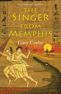 The Singer from Memphis (An Athenian Mystery) - Gary Corby