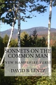Sonnets on the Common Man: New Hampshire Verse - David B. Lentz, Virginia A. Lentz