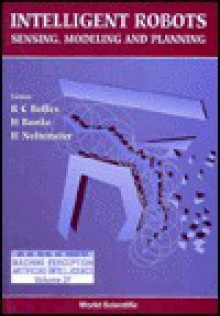Intelligent Robots: Sensing, Modeling, And Planning - Hartmut Noltemeier, Horst O Bunke