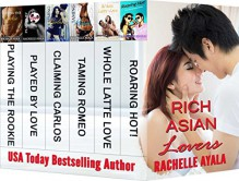 Rich Asian Lovers: Spicy After Dark (6 Hot and Fun Asian American Romance Boxed Set) - Rachelle Ayala
