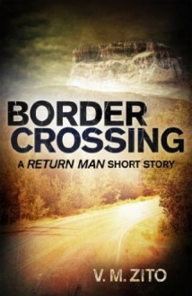 Border Crossing: A Return Man Short Story - V.M. Zito