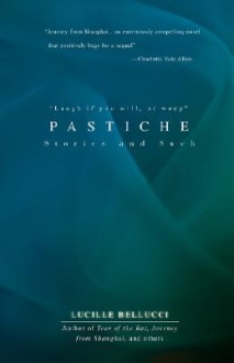 Pastiche: Stories and Such - Lucille Bellucci
