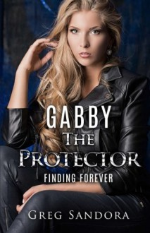 The Protector: Kingdom of Heaven (Gabby, Angel of God) (Volume 2) - Greg Sandora