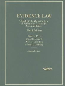 Evidence Law, A Student's Guide to the Law of Evidence as Applied in American Trials, 3d (Hornbooks) - Roger C. Park, David P. Leonard, Aviva Orenstein, Steven Goldberg