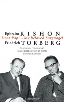 Dear Pappi, my beloved Sargnagel: Briefe einer Freundschaft - Ephraim Kishon, Friedrich Torberg, David Axmann, Lisa Kishon, Dagmar Roth