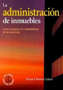 La Administracion de Inmuebles - Victor J. Perera Calero