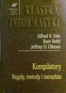 Kompilatory. Reguły, metody i narzędzia - Ravi Sethi, Alfred V. Aho, Jeffrey D. Ullman