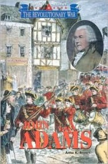 Triangle Histories of the Revolutionary War: Leaders - John Adams (Triangle Histories of the Revolutionary War: Leaders) - Anne K. Brown