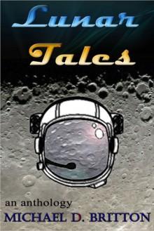 Lunar Tales - an anthology - Michael D. Britton