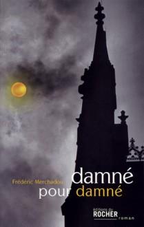 Damné pour damné - Frédéric Merchadou