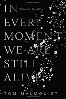 In Every Moment We Are Still Alive - Tom Malmquist,Henning Koch