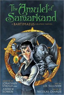 The Amulet of Samarkand: A Bartimaeus Graphic Novel - Jonathan Stroud, Andrew Donkin, Lee Sullivan, Nicholas Chapuis