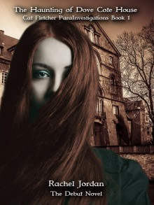 The Haunting of Dove Cote House - Rachel Jordan