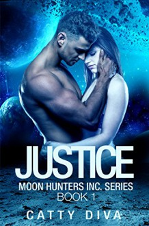 Justice (Moon Hunters Inc. Book 1) - Catty Diva,Jesh Art,Addicted to Reviews Editing