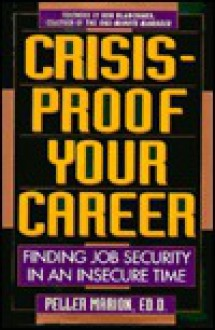 Crisis-Proof Your Career: Finding Job Security in an Insecure Time - Peller Marion
