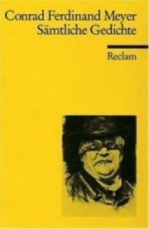 Sämtliche Gedichte - Conrad Ferdinand Meyer