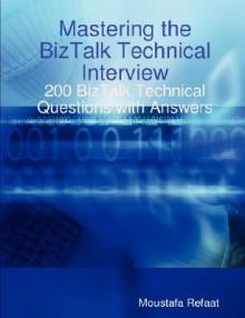 Mastering the BizTalk Technical Interview - Moustafa Refaat