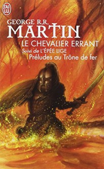 Le chevalier errant, suivi de L'épée lige : préludes au Trône de fer - George R.R. Martin, Paul Benita, Jean Sola