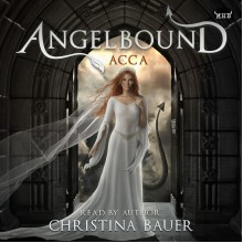 Acca (Angelbound Origins) - Christina Bauer