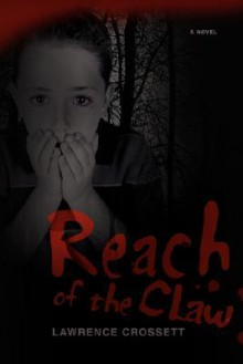 Reach of the Claw - Lawrence Crossett