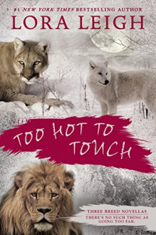 Too Hot to Touch: Three Breeds Novellas - Lora Leigh