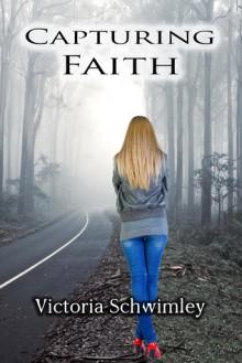 Capturing Faith - Victoria Schwimley