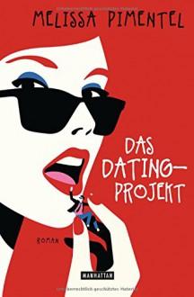 Das Dating-Projekt: Roman - Melissa Pimentel, Ulrike Laszlo