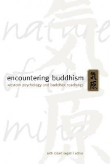 Encountering Buddhism: Western Psychology and Buddhist Teachings - Seth Robert Segall