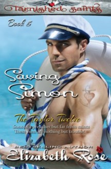 Saving Simon (Tarnished Saints Series) (Volume 5) - Elizabeth Rose