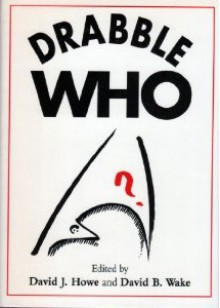 Drabble Who (Drabble, #3) - David Wake, Colin Howard, Jay Eales, Kate Orman, Victor Pemberton, Jon Pertwee, Ness Bishop, Mags L. Halliday, Andrew Lane, Louise Jameson, Jim Mortimore, Adrian Middleton, Steve Graeme, Peter Darvill-Evans, Paul Cornell, John Peel, Gary Russell, Keith Topping, Sophie Aldr