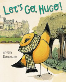 Let's Go, Hugo! - Angela Dominguez