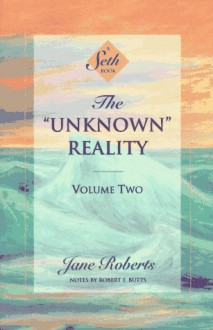 The Unknown Reality, Volume Two: A Seth Book - Jane Roberts, Seth (Spirit), Robert F. Butts