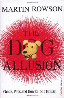 The Dog Allusion: Pets, Gods and How to be Human - Martin Rowson