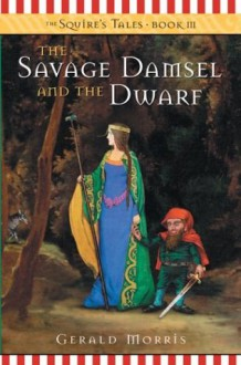 The Savage Damsel and the Dwarf (The Squire's Tales) book 3 - Gerald Morris